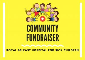 ROYAL BELFAST HOSPITAL FOR SICK CHILDREN - COMMUNITY FUNDRAISER