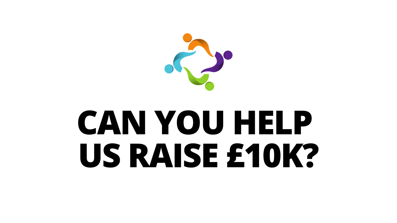 We're currently fundraising - Can you help us?