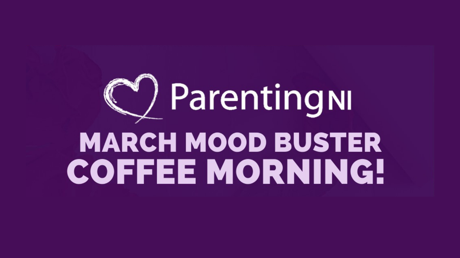 Parenting NI March Mood Buster Coffee Morning