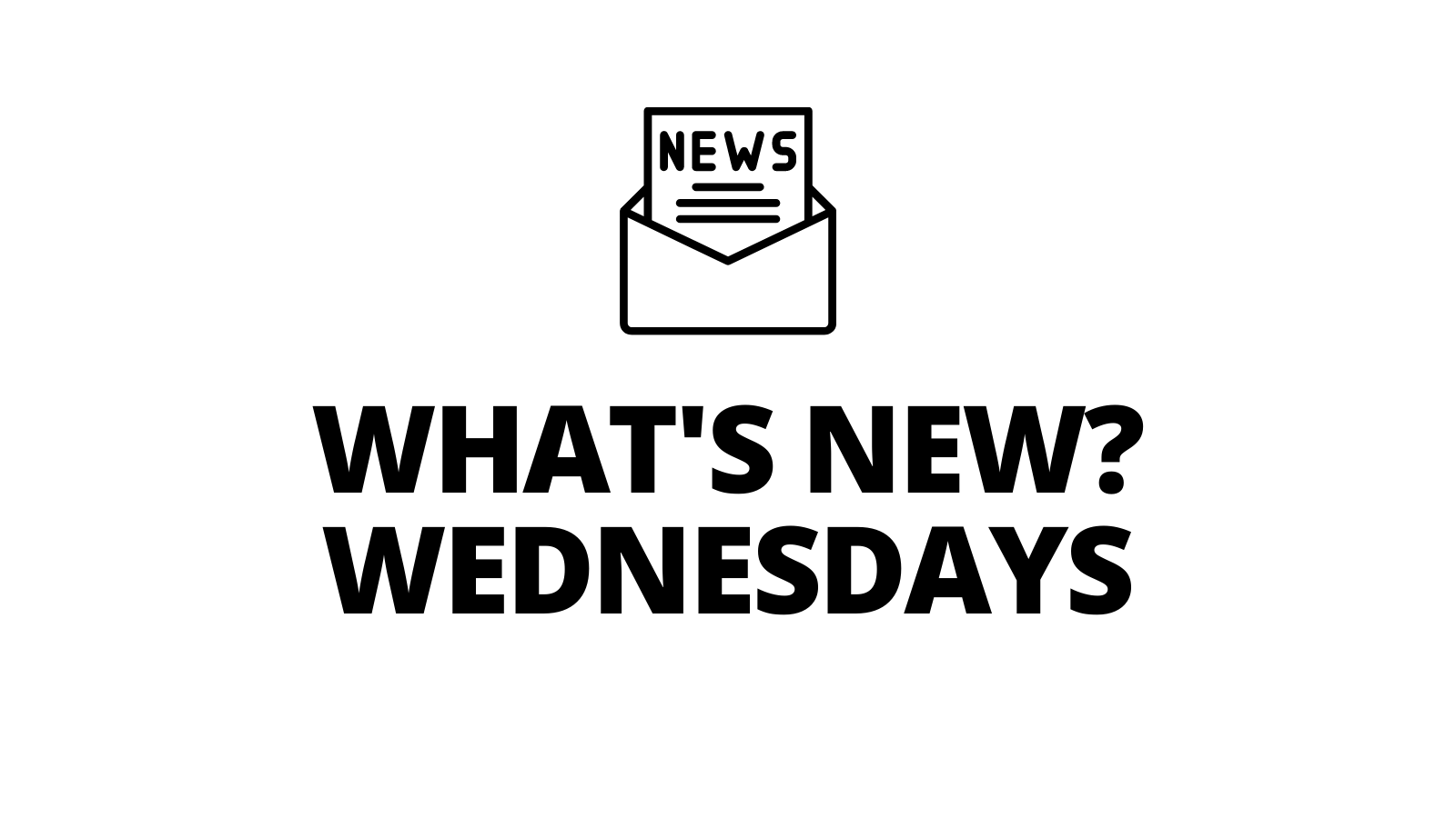 WHAT'S NEW? WEDNESDAYS