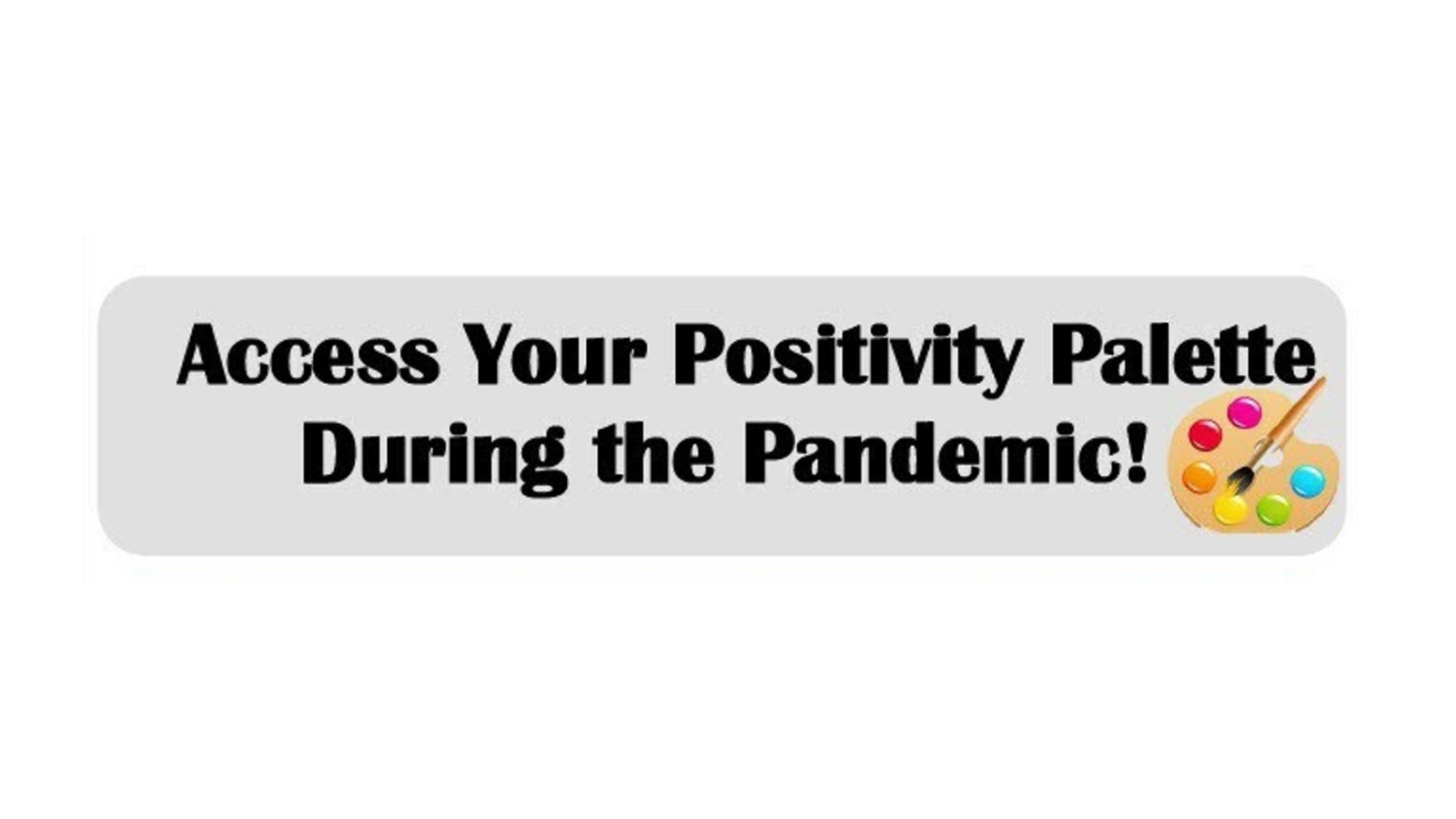 Access your Positivity Palette during the Pandemic